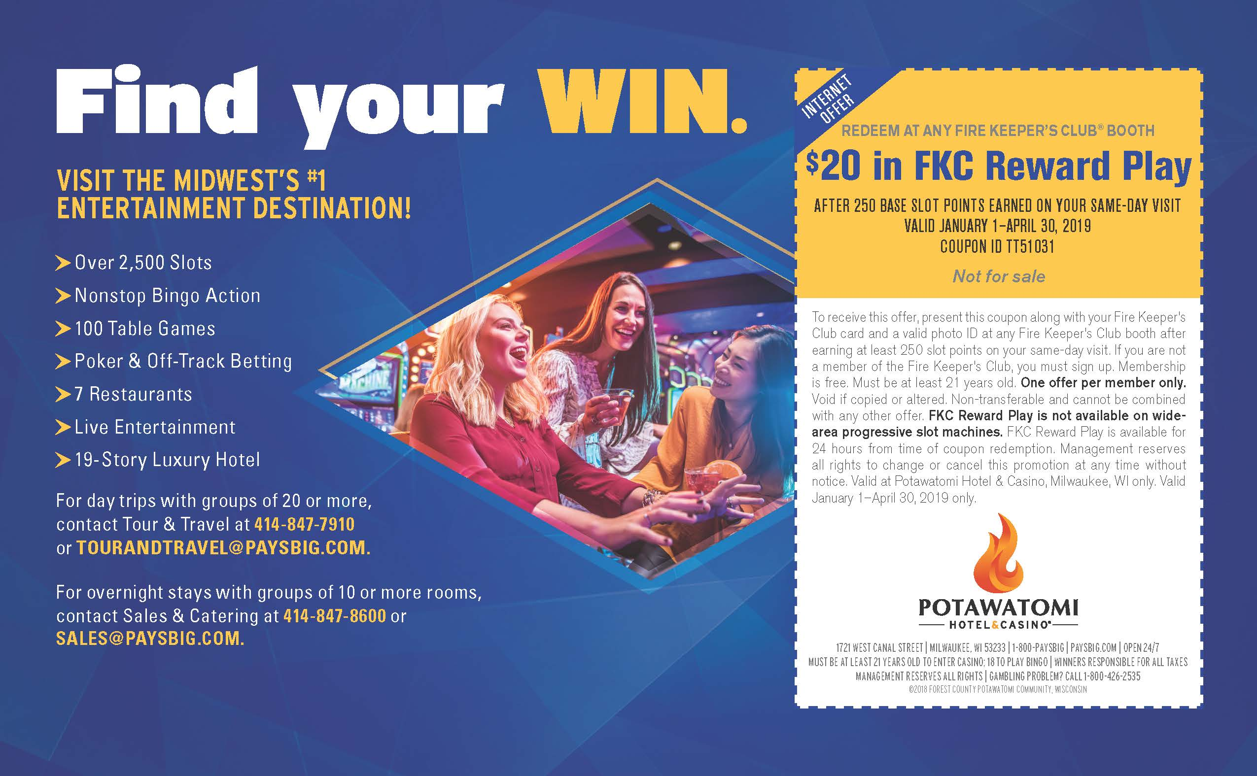 $20 in Fire Keepers Club Reward Play at Potawatomi Hotel & Casino (1/1/19 - 4/30/19)