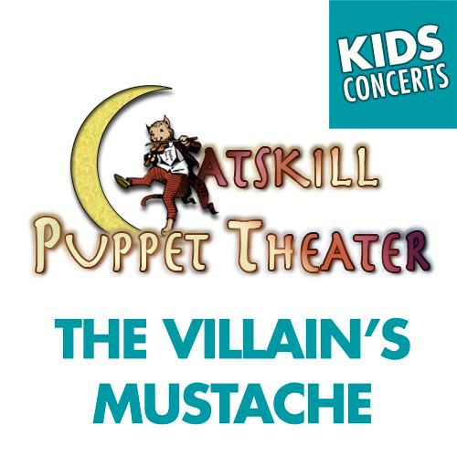 Catskill Puppet Theater: The Villain's Mustache
