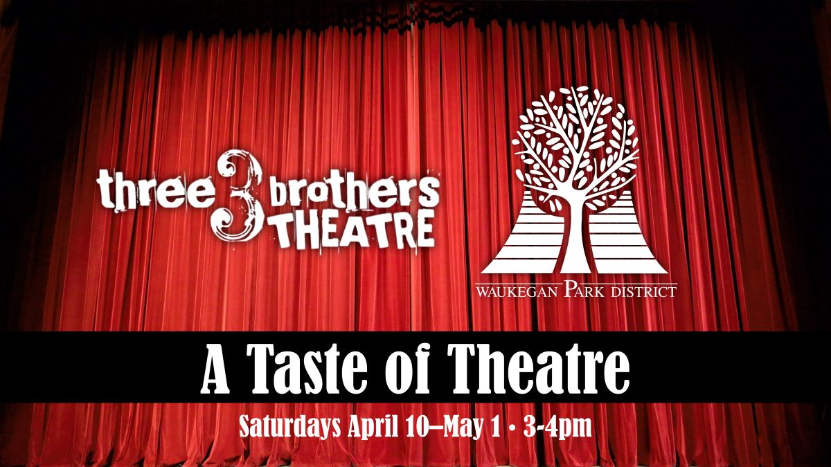 A Taste of Theatre with Three Brothers Theatre and Waukegan Park District