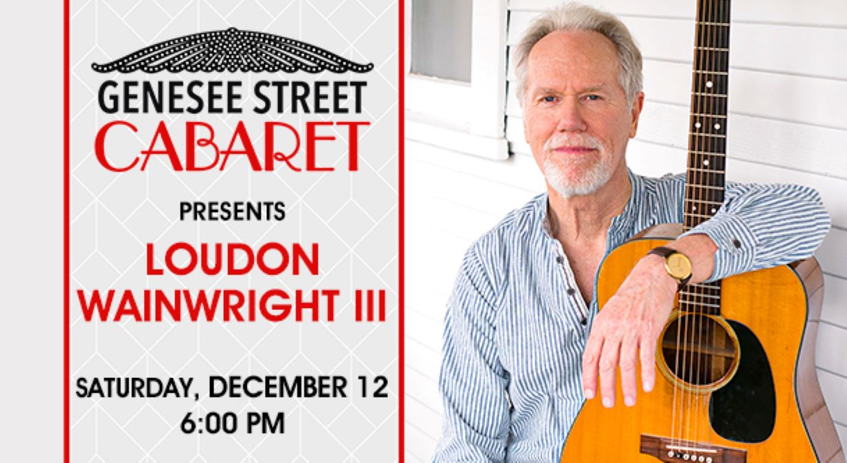 **Postponed - Genesee Street Cabaret featuring Loudon Wainwright III at Three Brothers Theatre